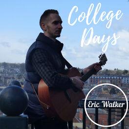 Eric Walker College Days Lyrics And Songs Deezer