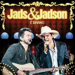 Jads & Jadson – É Divino – Ao Vivo Em Campo Grande 2014 CD Completo