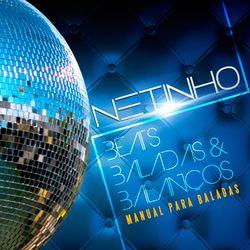Netinho – Beats, Baladas e Balanços – Manual para Baladas 2014 CD Completo