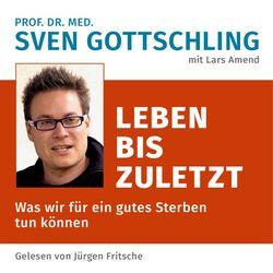 Prof. Dr. Med. Sven Gottschling (Mit Lars Amend): Leben bis zuletzt (Was wir für ein gutes Sterben tun können. Ungekürzte Lesung) Audiobook