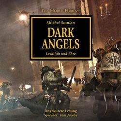 Dark Angels - Loyalität und Ehre - The Horus Heresy 6 (Ungekürzt)