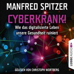 Cyberkrank! - Wie das digitalisierte Leben unserer Gesundheit ruiniert Audiobook