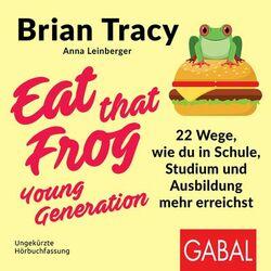 Eat that Frog – Young Generation (22 Wege, wie du in Schule, Studium und Ausbildung mehr erreichst) Audiobook