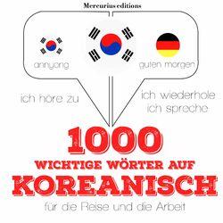 1000 wichtige Wörter auf Koreanisch für die Reise und die Arbeit (Ich höre zu, ich wiederhole, ich spreche : Sprachmethode) Audiobook