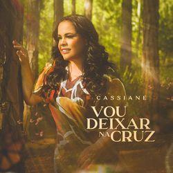 Vou Deixar na Cruz – Cassiane CD Completo