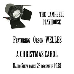 The Campbell Playhouse; A Christmas Carol, featuring Orson Welles
