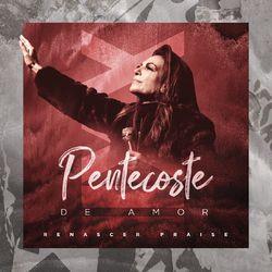 Renascer Praise – Pentecoste De Amor
