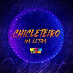 Chiclete Com Banana – Chicleteiro na Letra 2021 CD Completo