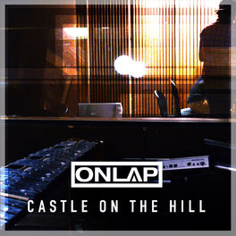 Onlap Castle On The Hill Letras Y Canciones Deezer
