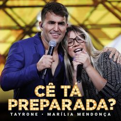 Tayrone e Marília Mendonça – Cê Tá Preparada (Ao Vivo) 2021 CD Completo