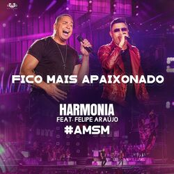 Download Harmonia Do Samba e Felipe Araújo - Fico Mais Apaixonado (Ao Vivo)