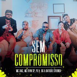 Música Sem Compromisso - Mc Zaac(com MC Ryan SP, PK, DG e Batidão Stronda) (2021) Download