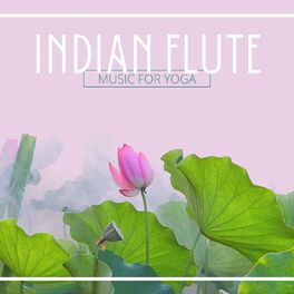 Relaxation Meditation Yoga Music Indian Flute Music For Yoga Relaxing Instrumental Music Bansuri Music Yoga Music Music Streaming Listen On Deezer