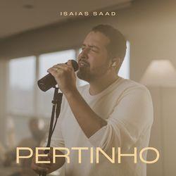 Música Pertinho (Live) - Isaías Saad (2021)