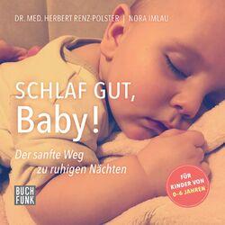 Schlaf gut, Baby! - Der sanfte Weg zu ruhigen Nächten (Ungekürzt) Audiobook