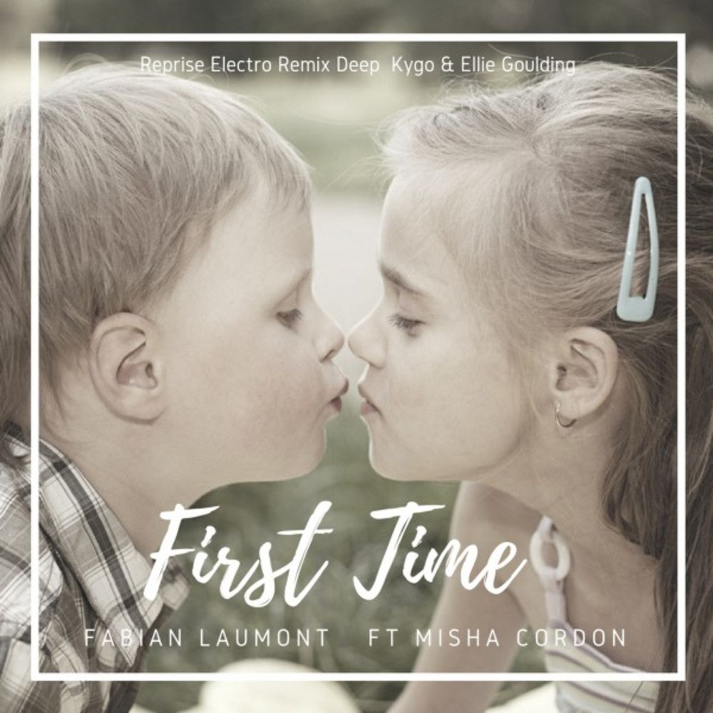 First Time (Reprise Electro Deep Chill Kygo & Ellie Goulding)