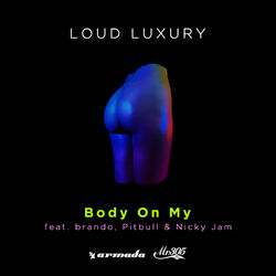 Body On My (feat. Pitbull, Nicky Jam & Brando) - Loud Luxury Download