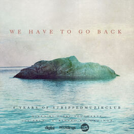 Album cover of We Have To Go Back (8 Years Of Strippedmuzikclub): Compiled & Mixed By Dibby Dougherty