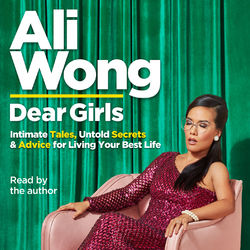 Dear Girls - Intimate Tales, Untold Secrets and Advice for Living Your Best Life (Unabridged)