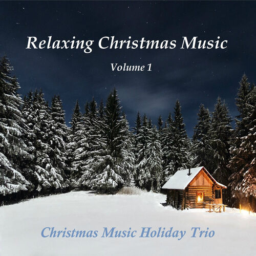 christmas music holiday trio relaxing christmas music vol 1 music streaming listen on deezer - Relaxing Christmas Music