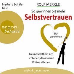 So gewinnen Sie mehr Selbstvertrauen - Sich annehmen, Freundschaft mit sich schließen, den inneren Kritiker zähmen (Autorisierte Lesefassung)