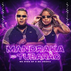 Mandraka do Tubarão – MC Ryan SP e Mc Dricka