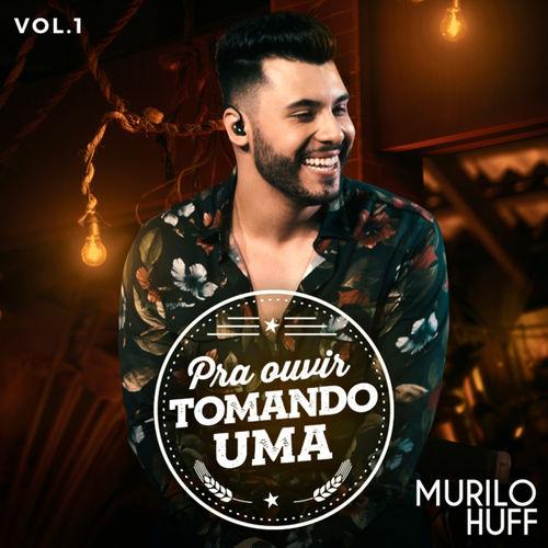 Murilo Huff – Pra Ouvir Tomando Uma, Vol. 1 2019 CD Completo