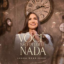 Luana Rodrigues – Você Não Perdeu Nada