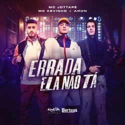 Errada Ela Não Tá ( part Mc Kevinho e Aron) - MC JottaPê Download