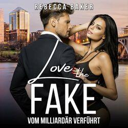 Love the Fake (Vom Milliardär verführt) Audiobook