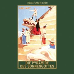 Die Pyramide des Sonnengottes - Karl Mays Gesammelte Werke, Band 52 (ungekürzte Lesung)