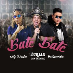 Turma do Cangaceiro, Mc Dricka, MC Rogerinho – Bate Bate CD Completo
