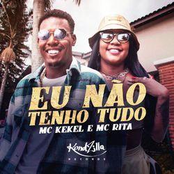 Capa MC Kekel e MC Rita – Eu Não Tenho Tudo 2021