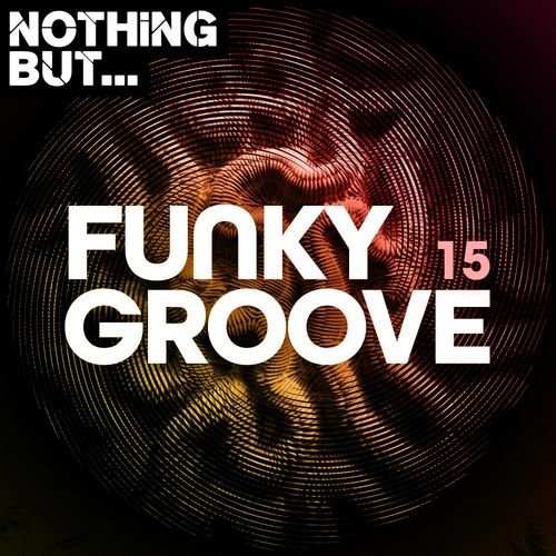 VA – Nothing But… Funky Groove, Vol. 15 [Nothing But]
