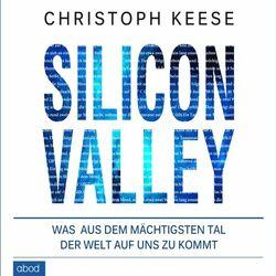 Silicon Valley (Was aus dem mächtigsten Tal der Welt auf uns zukommt)