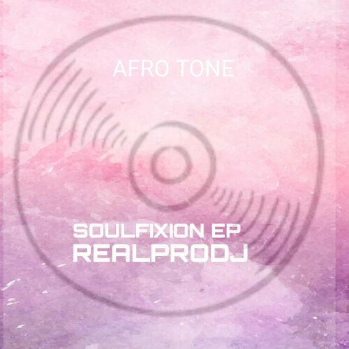 Realprodj – SOULFIXION EP [Afro Tone Musiq]