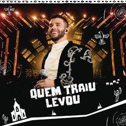 Música Quem Traiu Levou (Ao Vivo) – Gusttavo Lima Mp3 download
