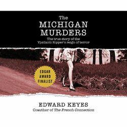 The Michigan Murders - The True Story of the Ypsilanti Ripper's Reign of Terror (Unabridged)