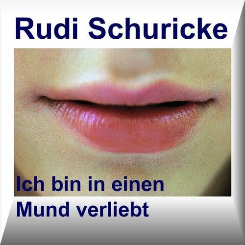 Rudi Schuricke - Ich bin in einen Mund verliebt: lyrics