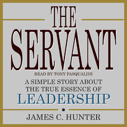The Servant - A Simple Story About the True Essence of Leadership (Unabridged)