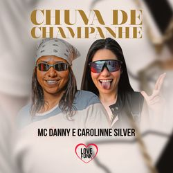 Chuva de Champanhe – MC Danny e Carolinne Silver