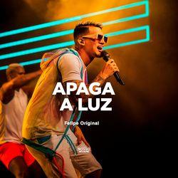 Apaga a Luz – Felipe Original