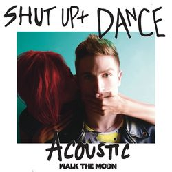 {DOWNLOAD} Shut Up And Dance (Acoustic)  - Walk The Moon [MP3]