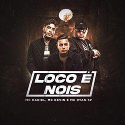 Música Loco é Nóis - Mc Kevin, Mc Hariel, MC Ryan SP(com Mc Hariel, MC Ryan SP) (2021) Download