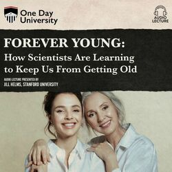 Forever Young - How Scientists Are Learning to Keep Us From Getting Old (Unabridged)