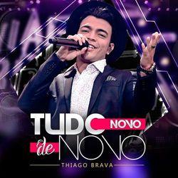 Thiago Brava – Tudo Novo de Novo (Ao Vivo) 2017 CD Completo