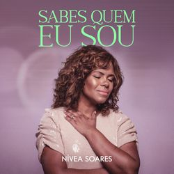 Sabes Quem Eu Sou - Nivea Soares Download