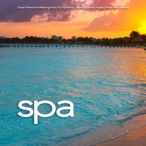 Spa Music Relaxation: Spa: Ocean Waves and Relaxing Music