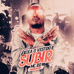 Música Deixa o Vestido Subir - Mc Rd (2021) Download