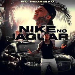 Nike no Jaguar – Mc Pedrinho